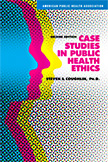 Case Studies in Public Health Ethics, 2nd Ed