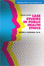 Case Studies in Public Health Ethics, 2nd Edition
